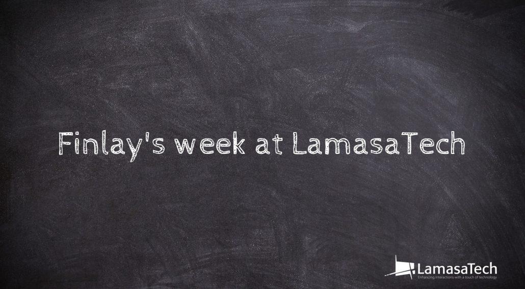 Finlay's week at LamasaTech