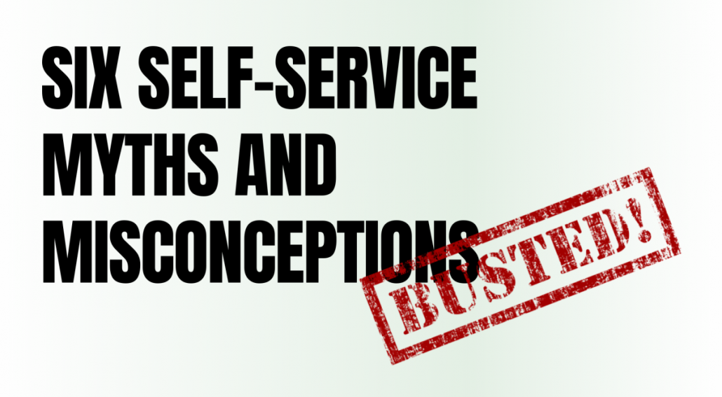 Six Self-Service Myths and Misconceptions, Busted